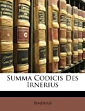 Summa Codicis Des Irnerius (German Edition), Irnerius and Irnerius, 1147825238