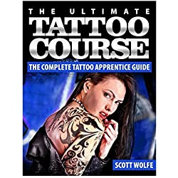 The Ultimate Tattoo Course: The Complete Tattoo Apprentice Guide by Mr Scott Wolfe (2014-06-27)