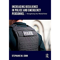 Increasing Resilience in Police and Emergency Personnel: Strengthening Your Mental Armor (English Edition)