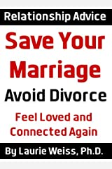 Save Your Marriage: Avoid Divorce and Feel Loved and Connected Again Kindle Edition