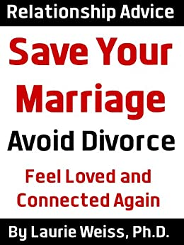 Save Your Marriage: Avoid Divorce and Feel Loved and Connected Again by [Weiss, Laurie]