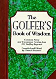 img - for The Golfer's Book of Wisdom: Common Sense and Uncommon Genius from 101 Golfing Greats book / textbook / text book