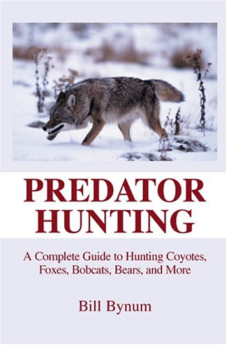 Predator Hunting: A Complete Guide to Hunting Coyotes ...