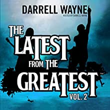 The Latest from the Greatest, Vol. 2 Audiobook by Darrell Wayne Narrated by Darrell Wayne