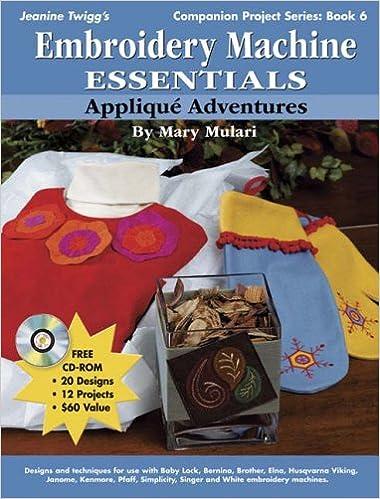Download Embroidery Machine Essentials - Applique Adventures: Companion Project Series: Book 6 (Jeanine Twigg's Companion Project) PDF, azw (Kindle), ePub