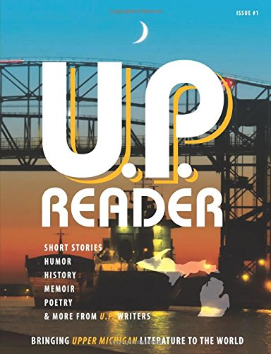 Download U.P. Reader -- Issue #1: Bringing Upper Michigan Literature to the World pdf
