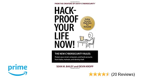 Hack-Proof Your Life Now! The New Cybersecurity Rules: Protect your