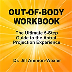 Out-of-Body Workbook: The Ultimate 5-Step Guide to Astral Project Experiences Audiobook