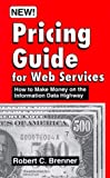Pricing Guide for Web Services, Robert C. Brenner, 0929535189