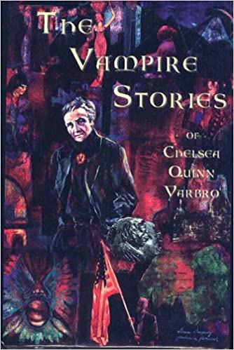 The Vampire Stories Of Chelsea Quinn Yarbro Yarbro Chelsea Quinn 9781551350028 Amazon Com Books