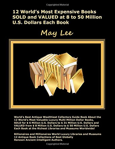 12 World's Most Expensive Books Sold and Valued at 8 to 50 Million U.S. Dollars Each Book: World's Best Valuable Antique Wealthiest Collectors Guide Book for Global Billionaires and Millionaires