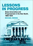 Lessons in Progress : State Universities and Progressivism in the New South, 1880-1920, Dennis, Michael, 0252026179