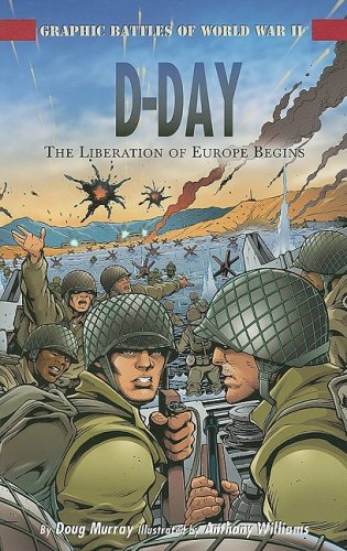 D-Day: The Liberating of Europe Begins (Graphic Battles of World War II)