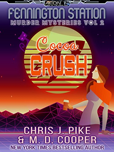Cocoa Crush - A Cozy Sci-Fi Mystery Adventure (Aeon 14: Fennington Station Murder Mysteries Book 2) by [Pike, Chris J., Cooper, M. D.]