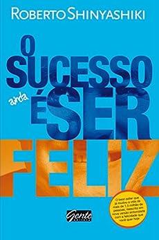 O sucesso é ser feliz por [Shinyashiki, Roberto]