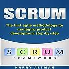 Scrum: The First Agile Methodology for Managing Product Development Step-by-Step Hörbuch von Harry Altman Gesprochen von: Bridger Conklin