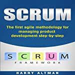 Scrum: The First Agile Methodology for Managing Product Development Step-by-Step | Harry Altman