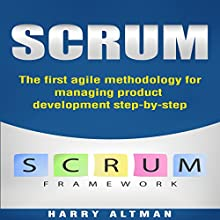 Scrum: The First Agile Methodology for Managing Product Development Step-by-Step Audiobook by Harry Altman Narrated by Bridger Conklin