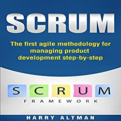 Scrum: The First Agile Methodology for Managing Product Development Step-by-Step