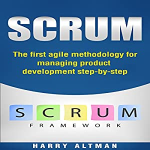 Scrum: The First Agile Methodology for Managing Product Development Step-by-Step Audiobook