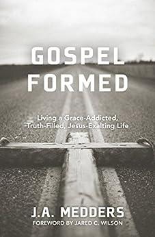 Gospel Formed by [Medders, J.A.]