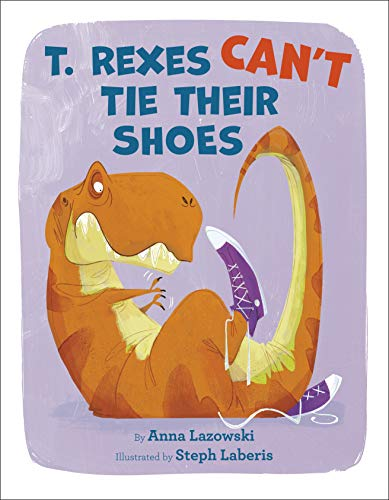 Book Cover: T. Rexes Can't Tie Their Shoes
