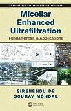 Micellur Enhanced Ultrafiltration, Sirshendu De and Sourav Mondal, 1439895686