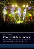 Een Wereld Van Succes : Organiseren en Managen Van Succes in de Nederlandstalige Muziekbusiness, Manuel, Karin, 9088901899