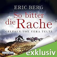 So bitter die Rache Hörbuch von Eric Berg Gesprochen von: Vera Teltz