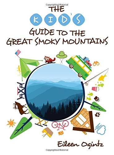 The Kid's Guide to the Great Smoky Mountains (The History Of The Great Smoky Mountains)
