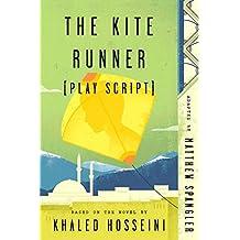 The Kite Runner (Play Script): Based on the novel by Khaled Hosseini