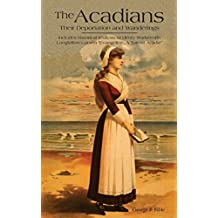 The Acadians: Their Deportation And Wanderings