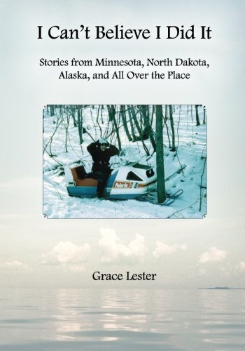 I Can't Believe I Did It: Stories from Minnesota, North Dakota, Alaska, and All Over the Place by Grace Lester - North Shopping Dakota Malls