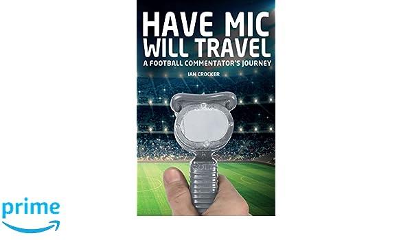 Have Mic Will Travel: A Football Commentators Journey: Amazon.es: Ian Crocker: Libros en idiomas extranjeros