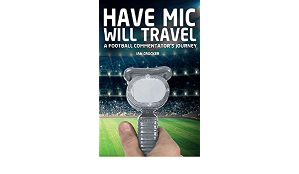 Have Mic Will Travel: A Football Commentators Journey ...