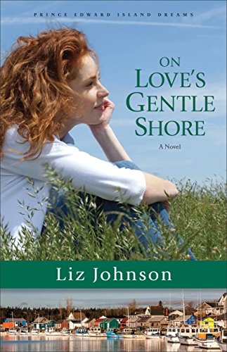 On Love's Gentle Shore (Prince Edward Island Dreams Book #3): A Novel by [Johnson, Liz]