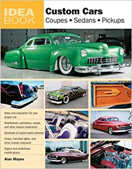 Custom Cars Coupes Sedans Pickups Idea Book Alan Mayes