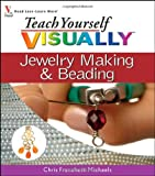 img - for Teach Yourself VISUALLY Jewelry Making and Beading by Chris Franchetti Michaels (2007-10-08) book / textbook / text book