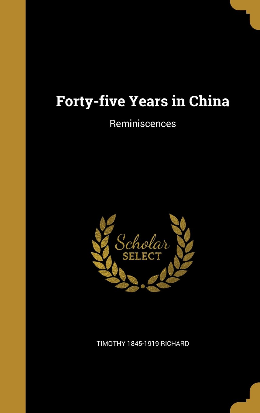 Read Online Forty-Five Years in China: Reminiscences ebook