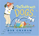 The Trouble with Dogs... Said Dad, Bob Graham, 076363316X