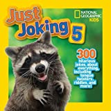 National Geographic Kids Just Joking 5: 300 Hilarious Jokes About Everything, Including Tongue Twisters, Riddles, and More!