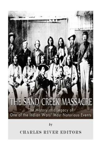 Download The Sand Creek Massacre: The History and Legacy of One of the Indian Wars' Most Notorious Events pdf