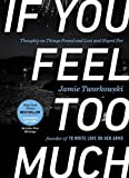 If You Feel Too Much, Expanded Edition: Thoughts on