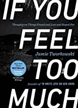 If You Feel Too Much, Expanded Edition: Thoughts on Things Found and Lost and Hoped For