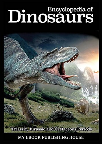 Encyclopedia of Dinosaurs: Triassic; Jurassic and Cretaceous Periods