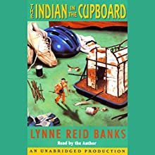 The Indian in the Cupboard Audiobook by Lynne Reid Banks Narrated by Lynne Reid Banks