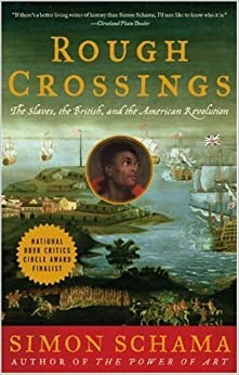 Book Rough Crossings: The Slaves, the British, and the American Revolution by Schama, Simon(May 1, 2007)