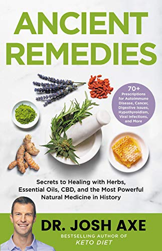 Book Cover: Ancient Remedies: Secrets to Healing with Herbs, Essential Oils, CBD, and the Most Powerful Natural Medicine in History