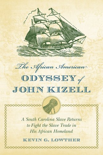 The African American Odyssey of John Kizell: The Life and Times of a South Carolina Slave Who Returned to Fight the Slav