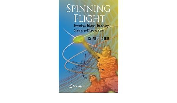 Spinning Flight: Dynamics of Frisbees, Boomerangs, Samaras, and ...